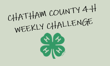 Chatham County 4-H Weekly Challenge